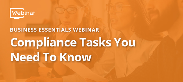 Business Essentials Webinar: Compliance Tasks ou Need to Know