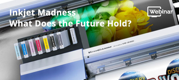 Webinar: Inkjet Madness What Does the Future Hold