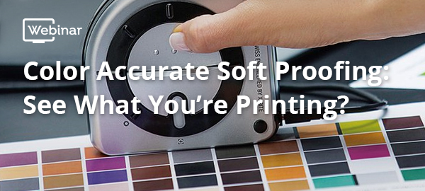 Webinar: Color Accurate Soft Proofing: See What You're Printing?