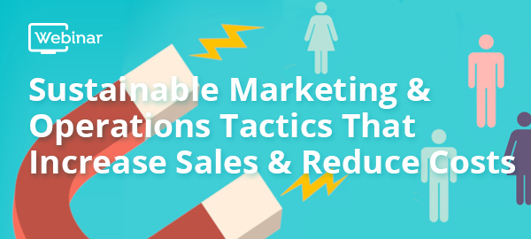 Sustainable Marketing And Operations Tactics That Increase Sales And Reduce Costs