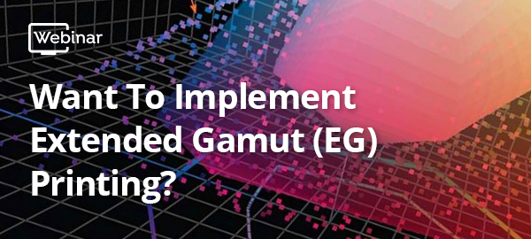 PIA + VMA Webinar: Want to Implement Extended Gamut (EG) Printing, But Aren't Sure How?